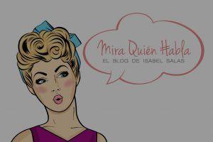 Contacto - Mira Quién Habla, el blog de Isabel Salas